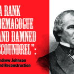 "A picture of Andrew Johnson beside the title of an upcoming lecture about him. The title is, ""A Rank Demagogue and a Damned Scoundrel"": Andrew Johnson and Reconstruction"