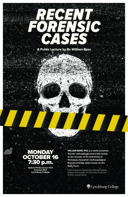 """Poster advertising """"Recent Forensic Cases,"""" a public lecture by Dr. William Bass, to be held Monday, October 16 at 7:30 p.m. in Sydnor Performance Hall, Schewel Hall."""