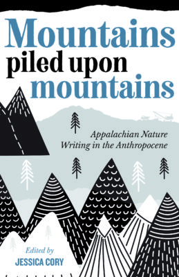"""Cover of """"Mountains piled upon mountains, Appalachian nature writing in the anthropocene"""" It contains the title of the book and images of mountains"""