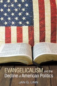 """Cover of the book """"Evangelicalism and the Decline of American Politics"""""""